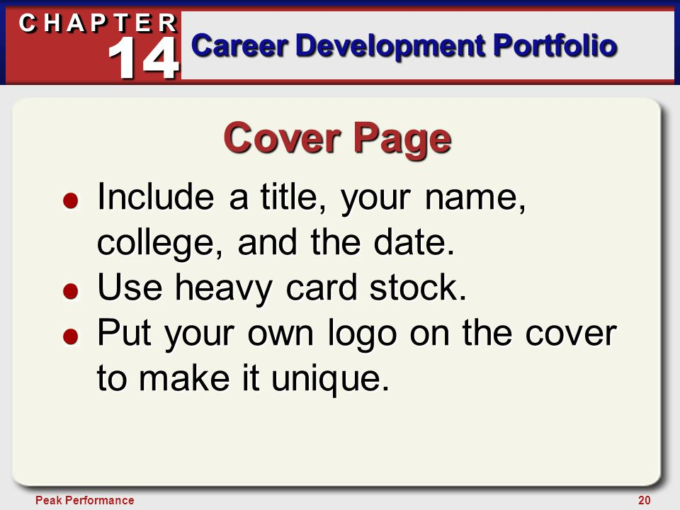 20Peak Performance C H A P T E R Career Development Portfolio 14 Cover Page Include a title, your name, college, and the date. Use heavy card stock. P