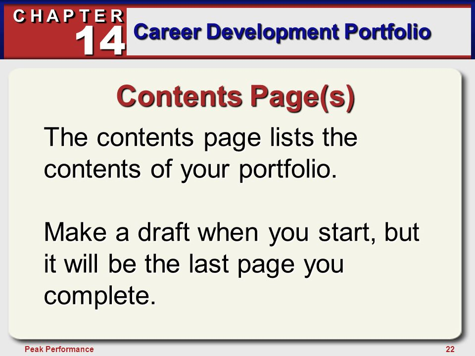 22Peak Performance C H A P T E R Career Development Portfolio 14 Contents Page(s) The contents page lists the contents of your portfolio.