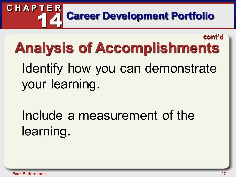 27Peak Performance C H A P T E R Career Development Portfolio 14 Analysis of Accomplishments Identify how you can demonstrate your learning. Include a