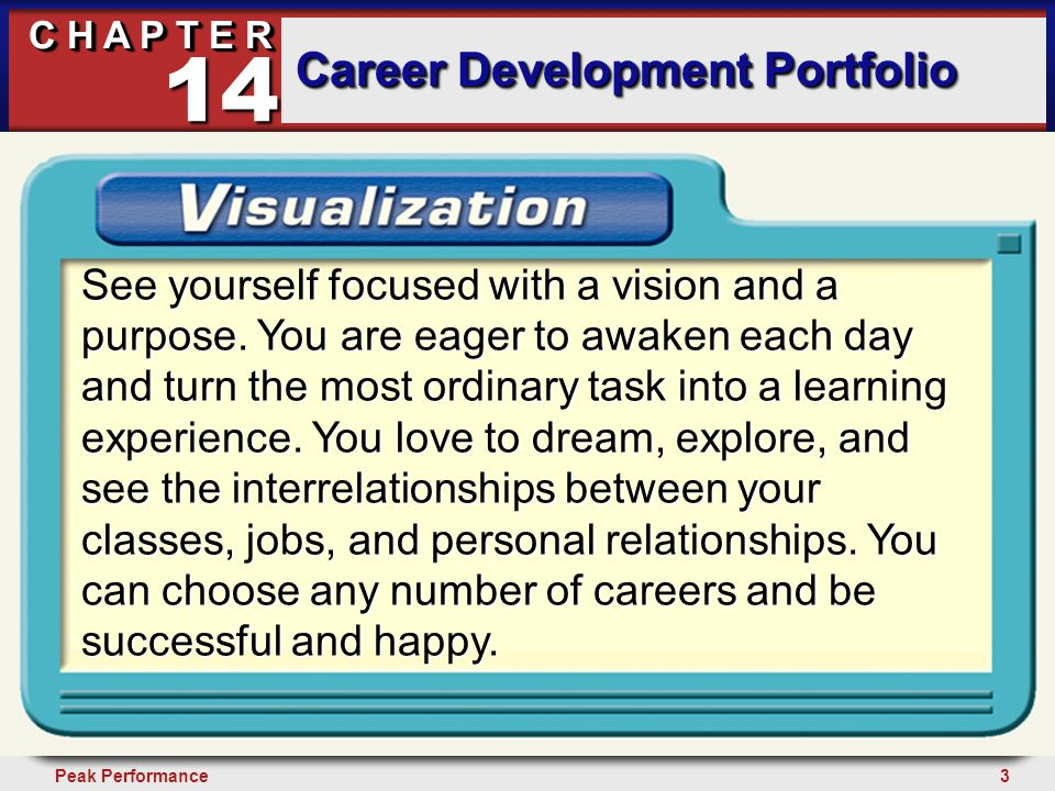 3Peak Performance C H A P T E R Career Development Portfolio 14 See yourself focused with a vision and a purpose. See yourself focused with a vision a