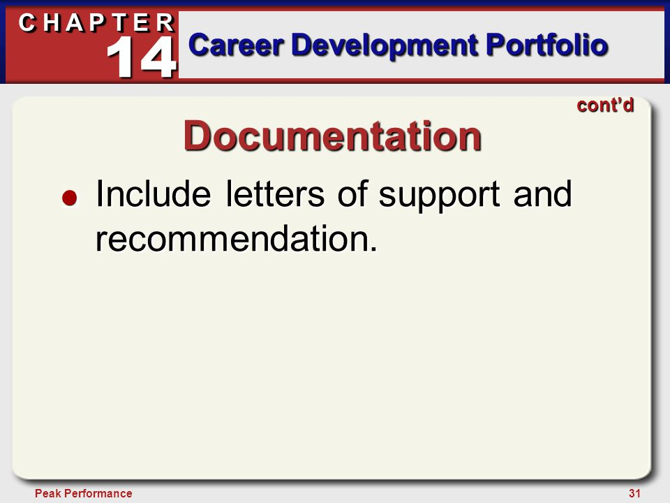 31Peak Performance C H A P T E R Career Development Portfolio 14 Documentation Include letters of support and recommendation.