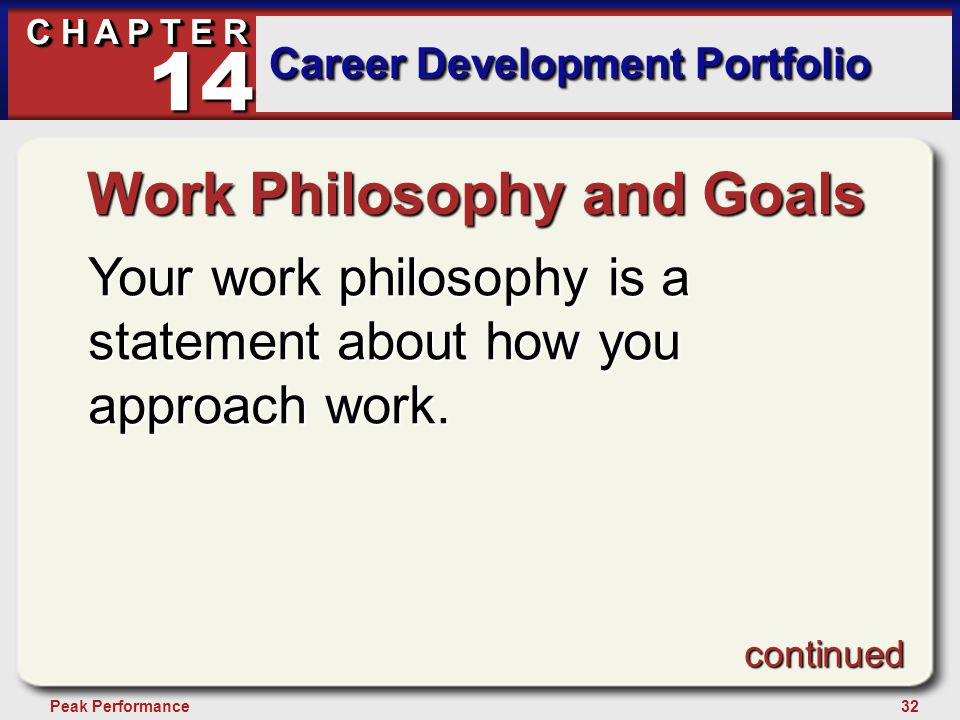 32Peak Performance C H A P T E R Career Development Portfolio 14 Work Philosophy and Goals Your work philosophy is a statement about how you approach