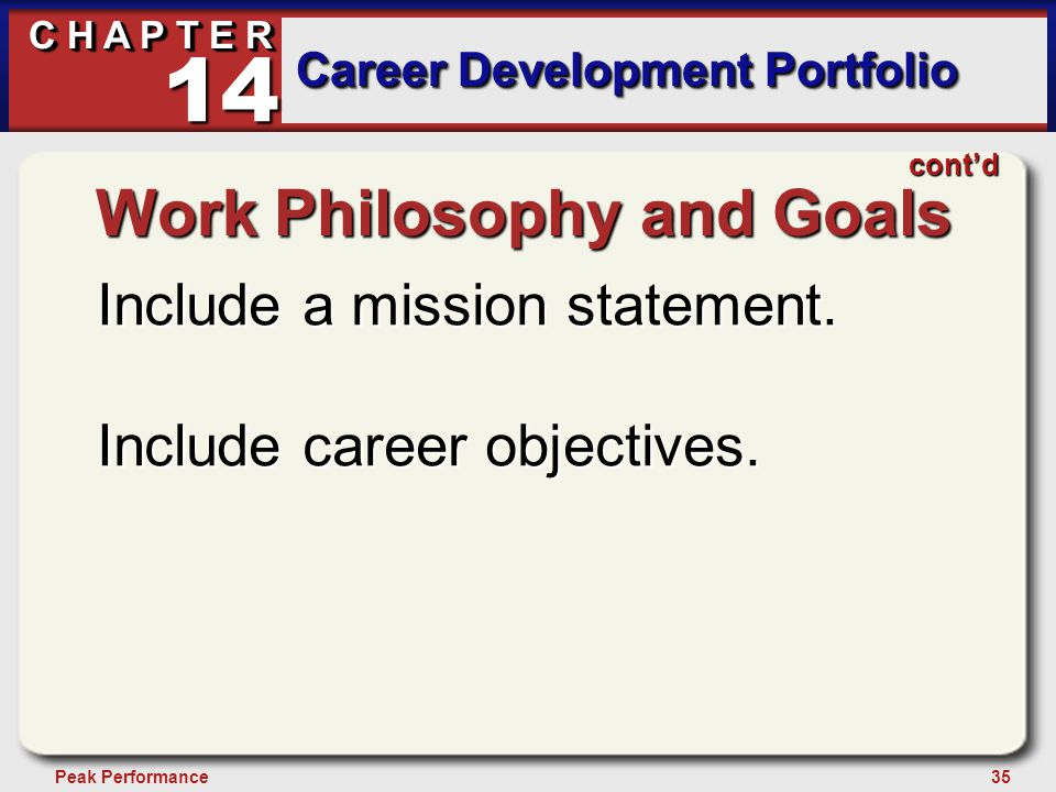 35Peak Performance C H A P T E R Career Development Portfolio 14 Work Philosophy and Goals Include a mission statement. Include career objectives. con