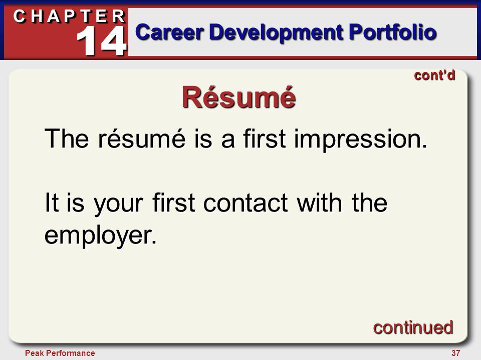 37Peak Performance C H A P T E R Career Development Portfolio 14 Résumé The résumé is a first impression. It is your first contact with the employer.