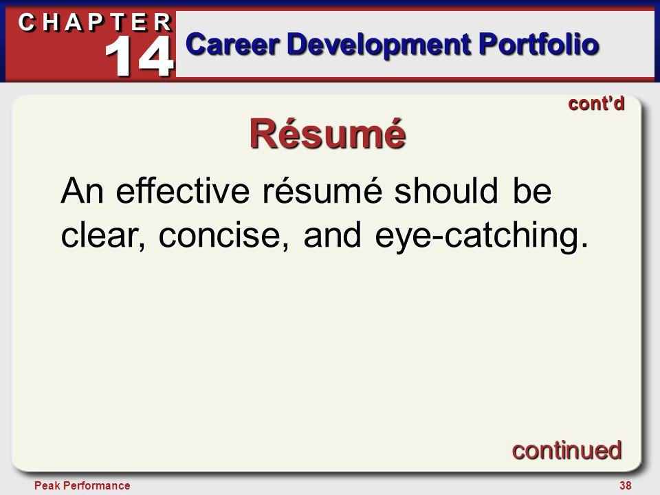38Peak Performance C H A P T E R Career Development Portfolio 14 Résumé An effective résumé should be clear, concise, and eye-catching. cont'd continu