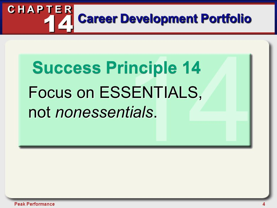 4Peak Performance C H A P T E R Career Development Portfolio 14 14 Focus on ESSENTIALS, not nonessentials.