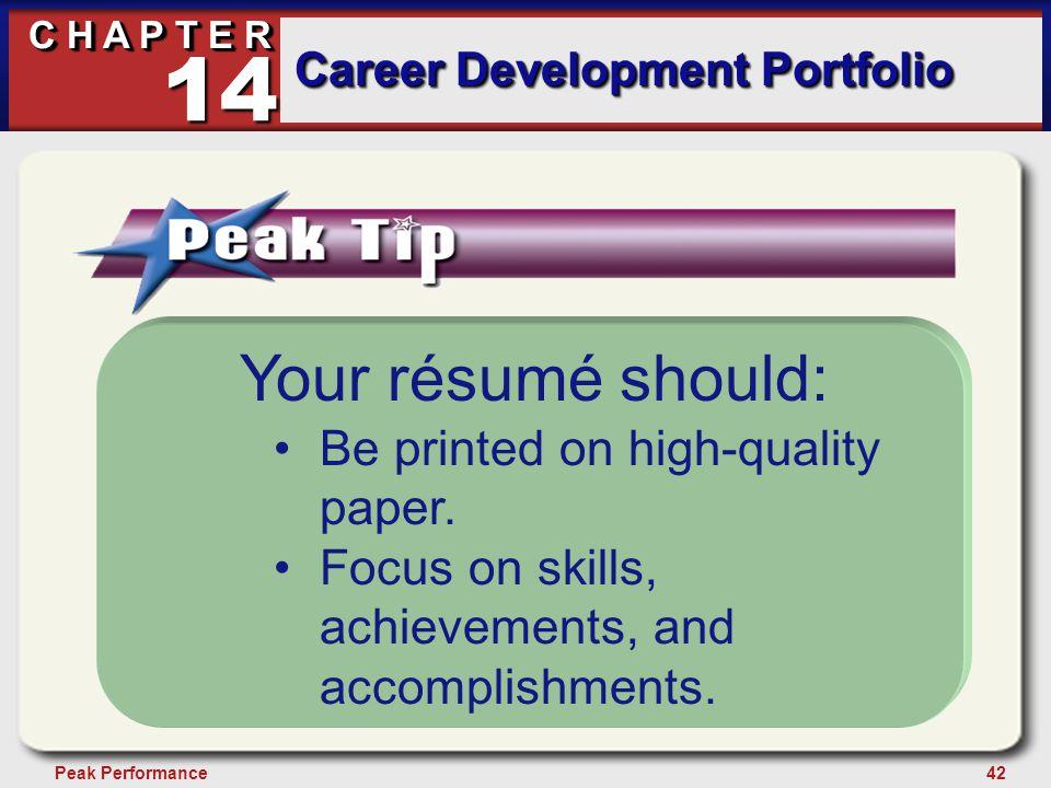 42Peak Performance C H A P T E R Career Development Portfolio 14 Your résumé should: Be printed on high-quality paper. Focus on skills, achievements,
