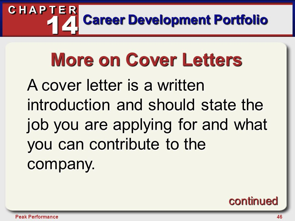 46Peak Performance C H A P T E R Career Development Portfolio 14 More on Cover Letters A cover letter is a written introduction and should state the job you are applying for and what you can contribute to the company.