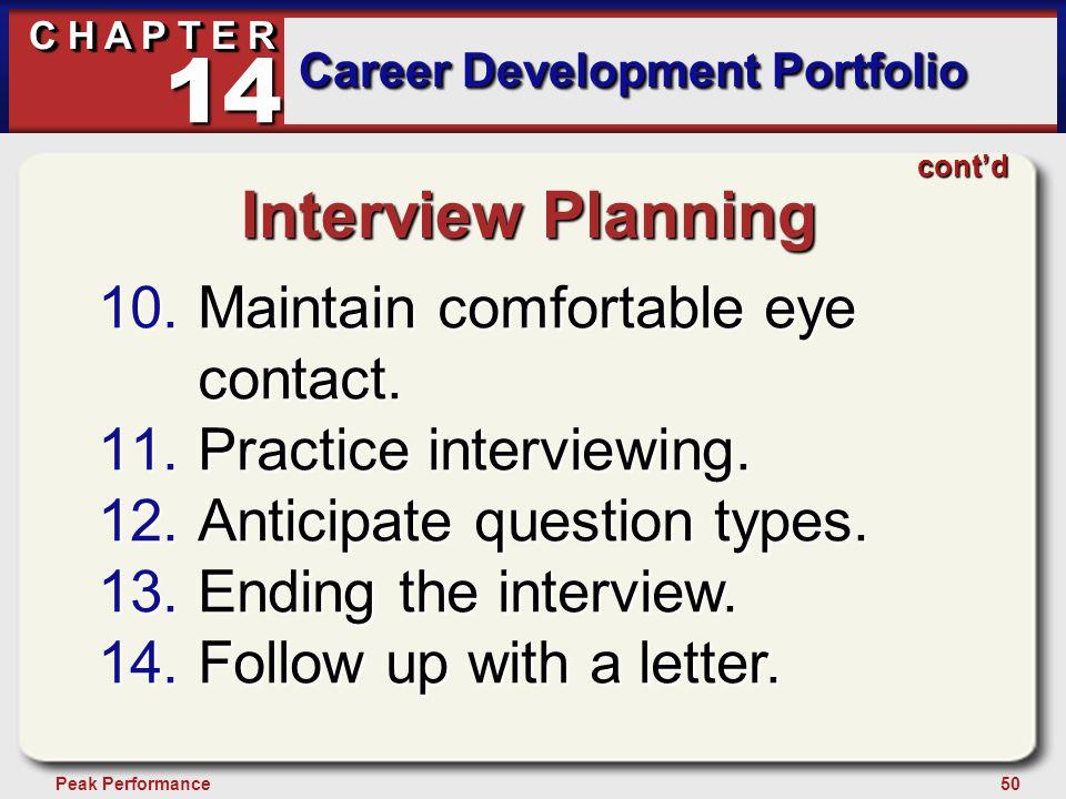 50Peak Performance C H A P T E R Career Development Portfolio 14 cont'd Interview Planning 10.Maintain comfortable eye contact. 11.Practice interviewi