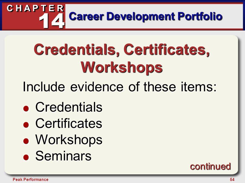 54Peak Performance C H A P T E R Career Development Portfolio 14 Credentials, Certificates, Workshops Include evidence of these items: CredentialsCert