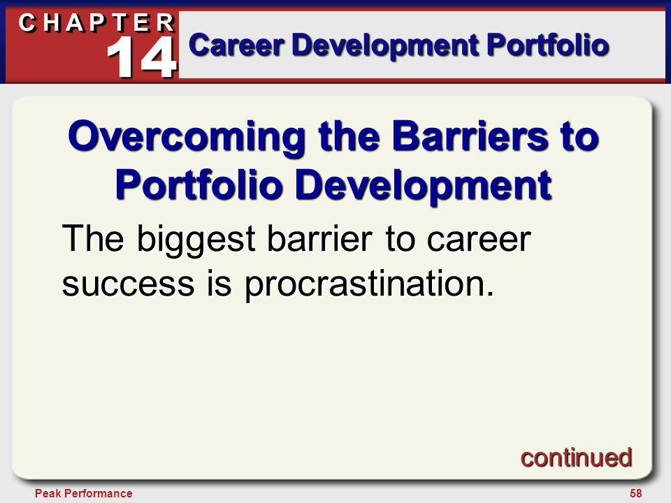 58Peak Performance C H A P T E R Career Development Portfolio 14 Overcoming the Barriers to Portfolio Development The biggest barrier to career succes
