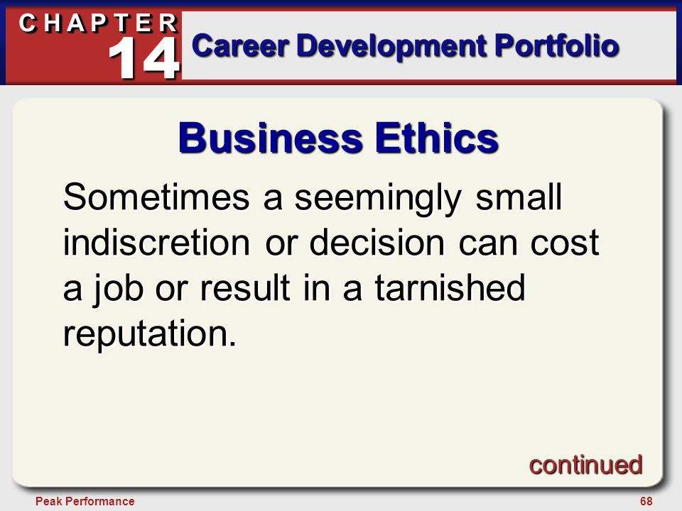 68Peak Performance C H A P T E R Career Development Portfolio 14 Business Ethics Sometimes a seemingly small indiscretion or decision can cost a job or result in a tarnished reputation.