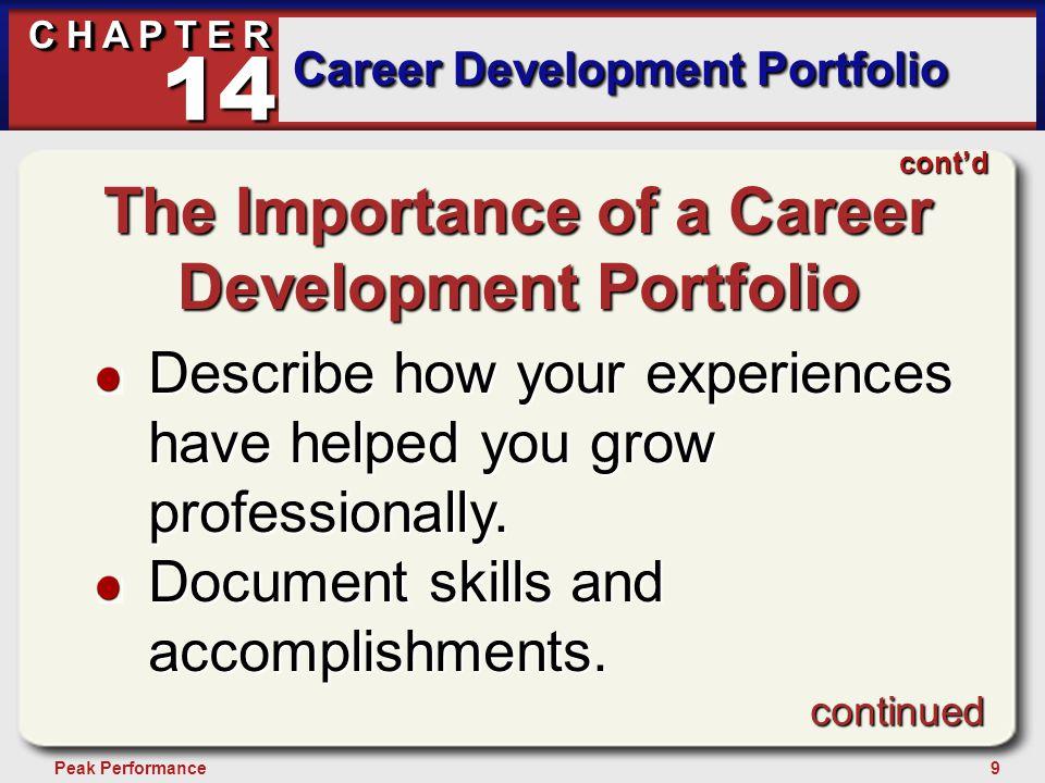 9Peak Performance C H A P T E R Career Development Portfolio 14 continued cont'd The Importance of a Career Development Portfolio Describe how your ex