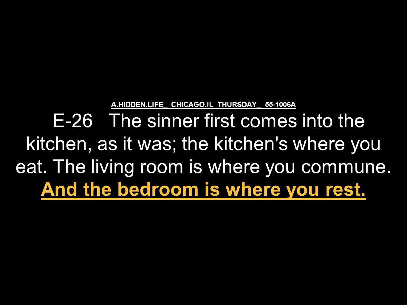 A.HIDDEN.LIFE_ CHICAGO.IL THURSDAY_ 55-1006A E-26 The sinner first comes into the kitchen, as it was; the kitchen s where you eat.