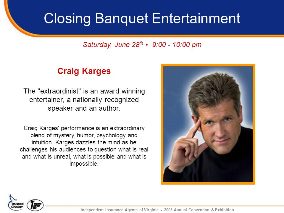 Closing Banquet Entertainment Craig Karges Saturday, June 28 th 9:00 - 10:00 pm The extraordinist is an award winning entertainer, a nationally recognized speaker and an author.