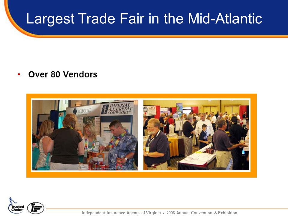 Largest Trade Fair in the Mid-Atlantic Over 80 Vendors Independent Insurance Agents of Virginia - 2008 Annual Convention & Exhibition