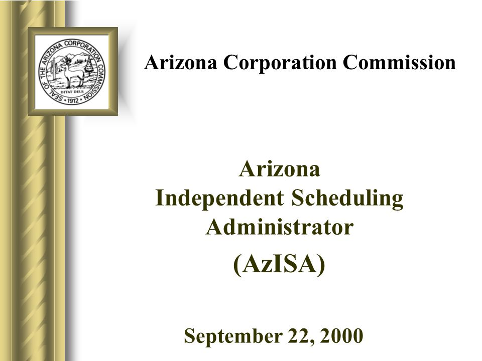 9/22/00 ACC AzISA Update 12 Framework of Arizona's Retail Competition Affected Utilities Affected Utilities CAO AzISAAzISA OASIS Energy Service Providers SC Retail Consumers Standard Offer Direct Access