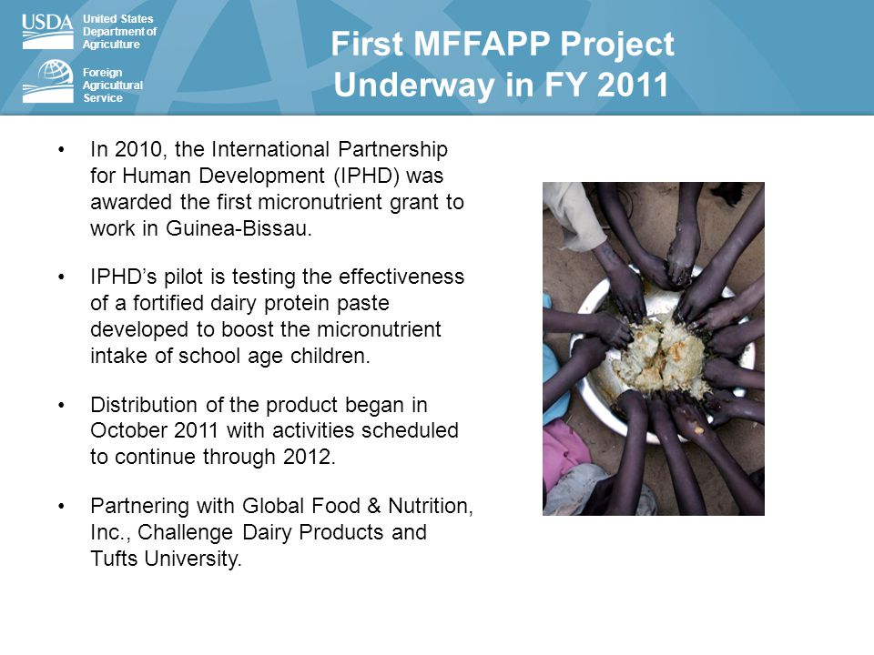 United States Department of Agriculture Foreign Agricultural Service In 2010, the International Partnership for Human Development (IPHD) was awarded the first micronutrient grant to work in Guinea-Bissau.