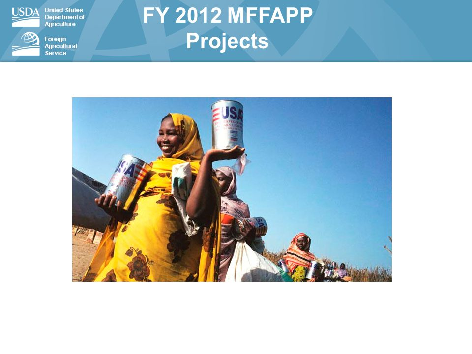 United States Department of Agriculture Foreign Agricultural Service FY 2012 MFFAPP Projects