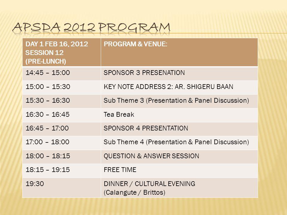 DAY 1 FEB 16, 2012 SESSION 12 (PRE-LUNCH) PROGRAM & VENUE: 14:45 – 15:00SPONSOR 3 PRESENATION 15:00 – 15:30KEY NOTE ADDRESS 2: AR. SHIGERU BAAN 15:30