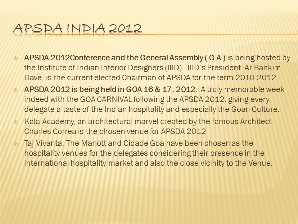  APSDA 2012Conference and the General Assembly ( G A ) is being hosted by the Institute of Indian Interior Designers (IIID).