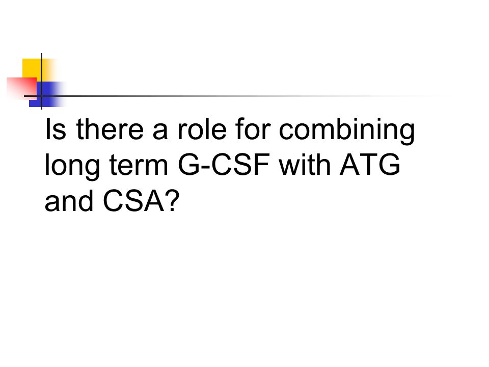 Is there a role for combining long term G-CSF with ATG and CSA?