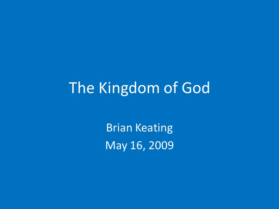 The Kingdom of God Brian Keating May 16, 2009