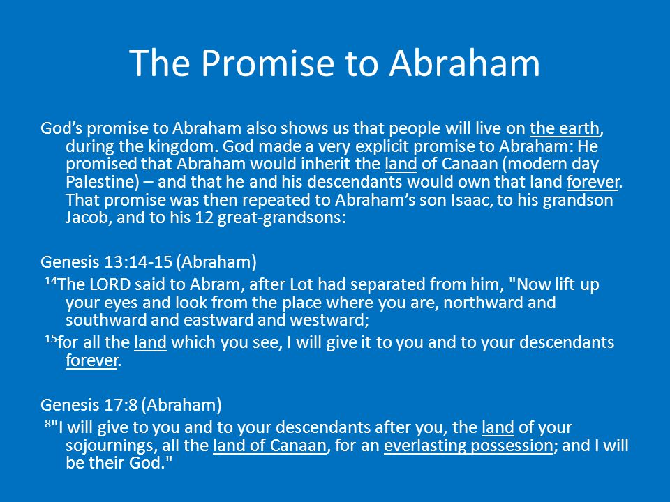 The Promise to Abraham God's promise to Abraham also shows us that people will live on the earth, during the kingdom.