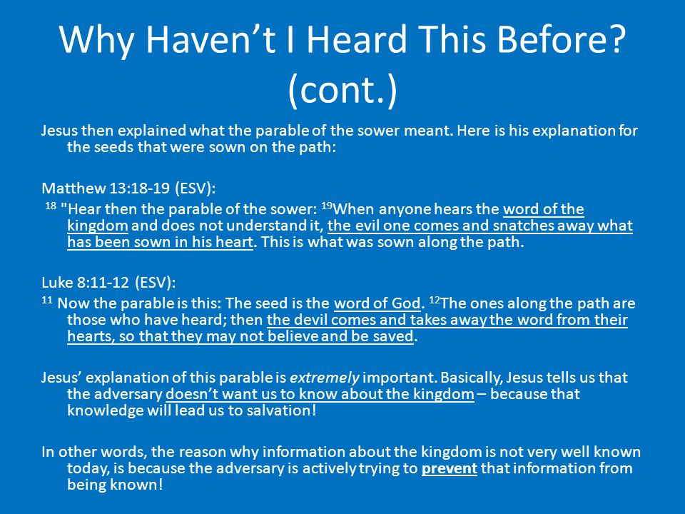 Why Haven't I Heard This Before.(cont.) Jesus then explained what the parable of the sower meant.