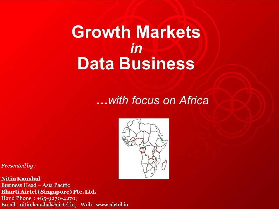 Growth Markets in Data Business …with focus on Africa Presented by : Nitin Kaushal Business Head – Asia Pacific Bharti Airtel (Singapore) Pte.