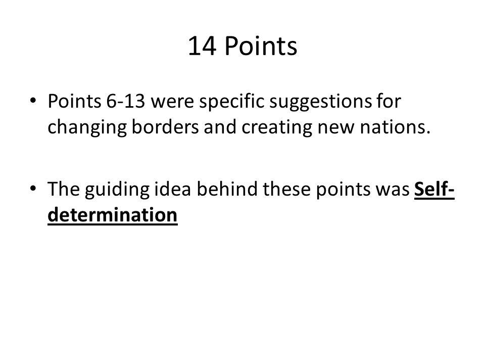 14 Points Points 6-13 were specific suggestions for changing borders and creating new nations.