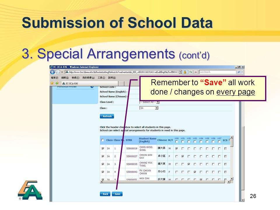 "26 Submission of School Data 3. Special Arrangements (contd) 3. Special Arrangements (cont'd) Remember to ""Save"" all work done / changes on every page"