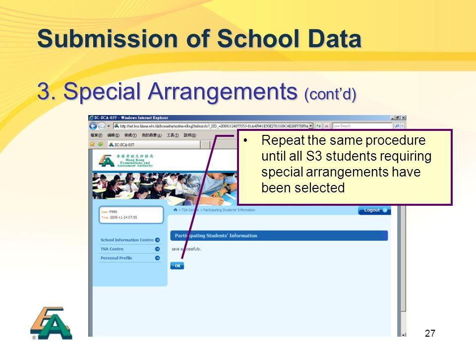 27 Submission of School Data 3. Special Arrangements (contd) 3. Special Arrangements (cont'd) Repeat the same procedure until all S3 students requirin