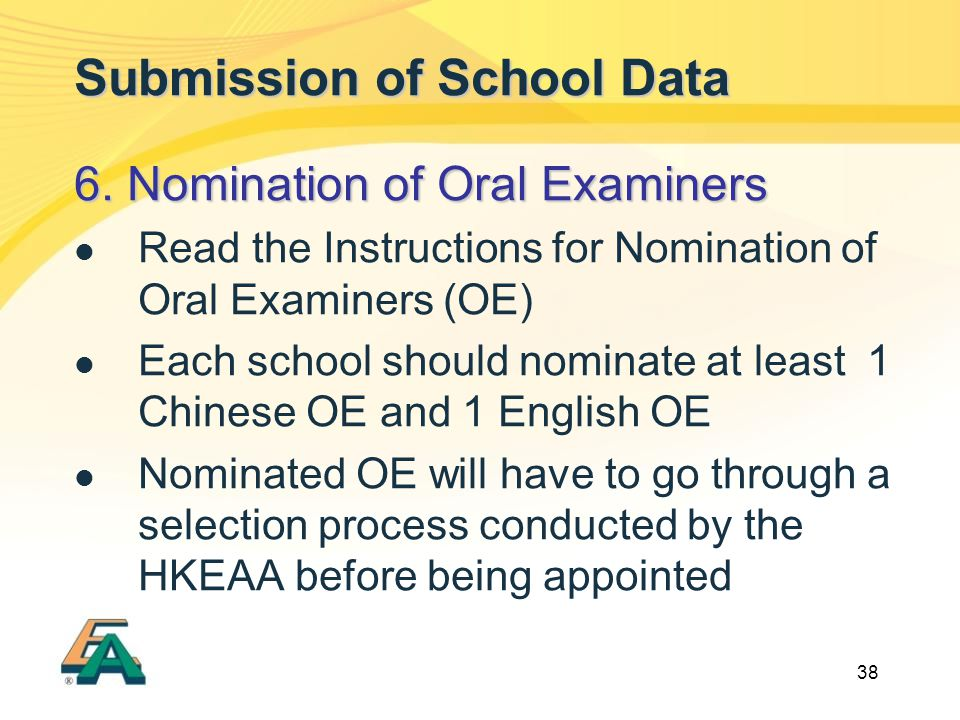 38 Submission of School Data 6. Nomination of Oral Examiners Read the Instructions for Nomination of Oral Examiners (OE) Each school should nominate a
