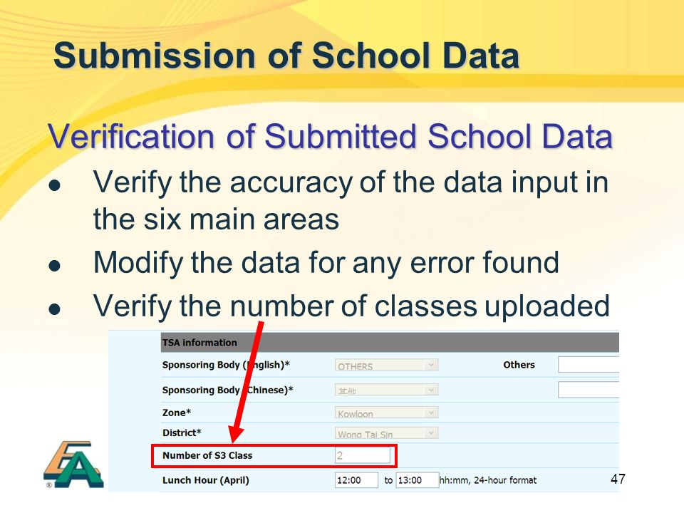 47 Submission of School Data Verification of Submitted School Data Verify the accuracy of the data input in the six main areas Modify the data for any