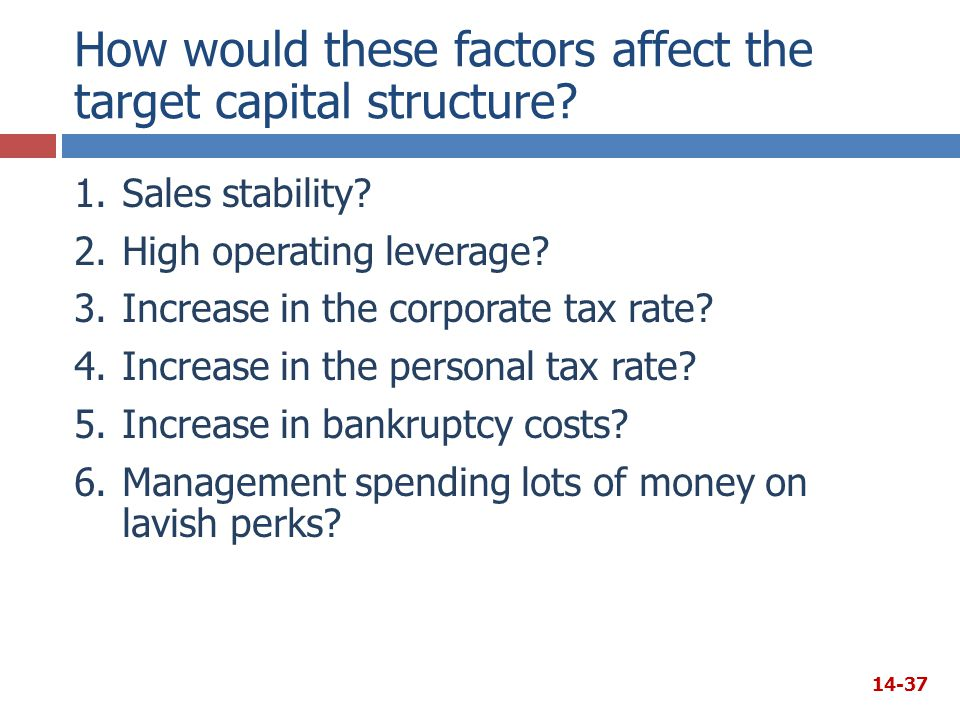 How would these factors affect the target capital structure? 1.Sales stability? 2.High operating leverage? 3.Increase in the corporate tax rate? 4.Inc