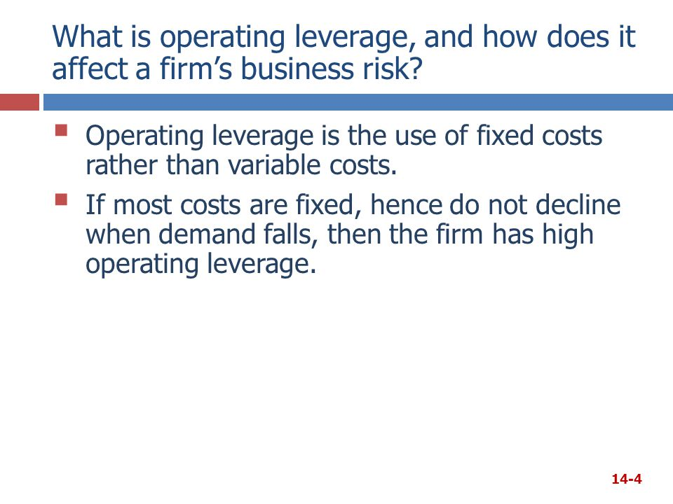 What is operating leverage, and how does it affect a firm's business risk?  Operating leverage is the use of fixed costs rather than variable costs.