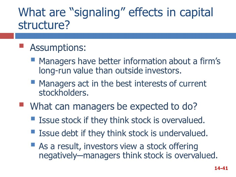 """What are """"signaling"""" effects in capital structure?  Assumptions:  Managers have better information about a firm's long-run value than outside invest"""
