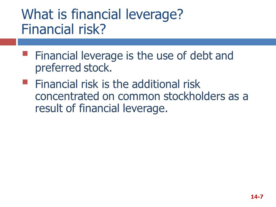 What is financial leverage? Financial risk?  Financial leverage is the use of debt and preferred stock.  Financial risk is the additional risk conce