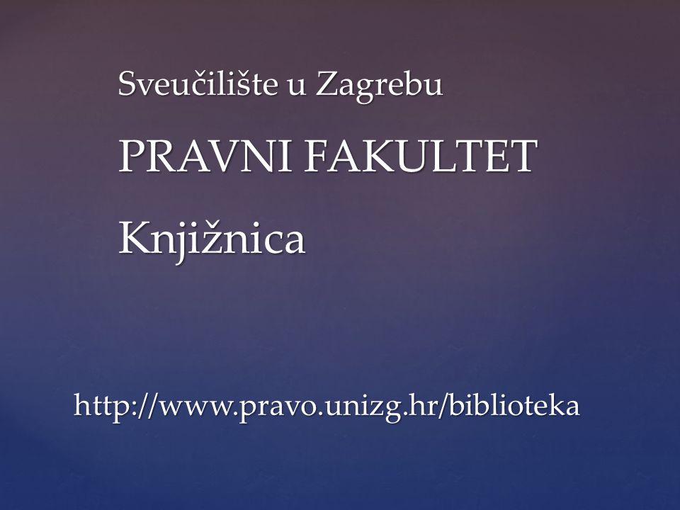 Sveučilište u Zagrebu PRAVNI FAKULTET Knjižnica http://www.pravo.unizg.hr/biblioteka