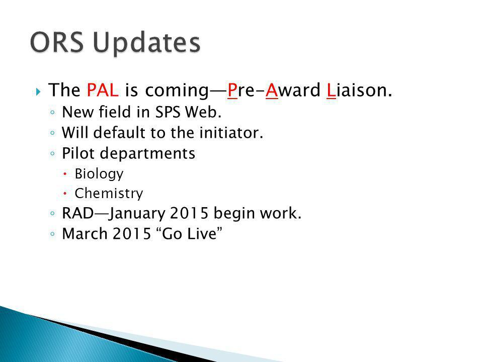  The PAL is coming—Pre-Award Liaison. ◦ New field in SPS Web.