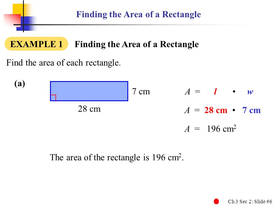 Ch 3 Sec 2: Slide #7 Finding the Area of a Rectangle Find the area of each rectangle.