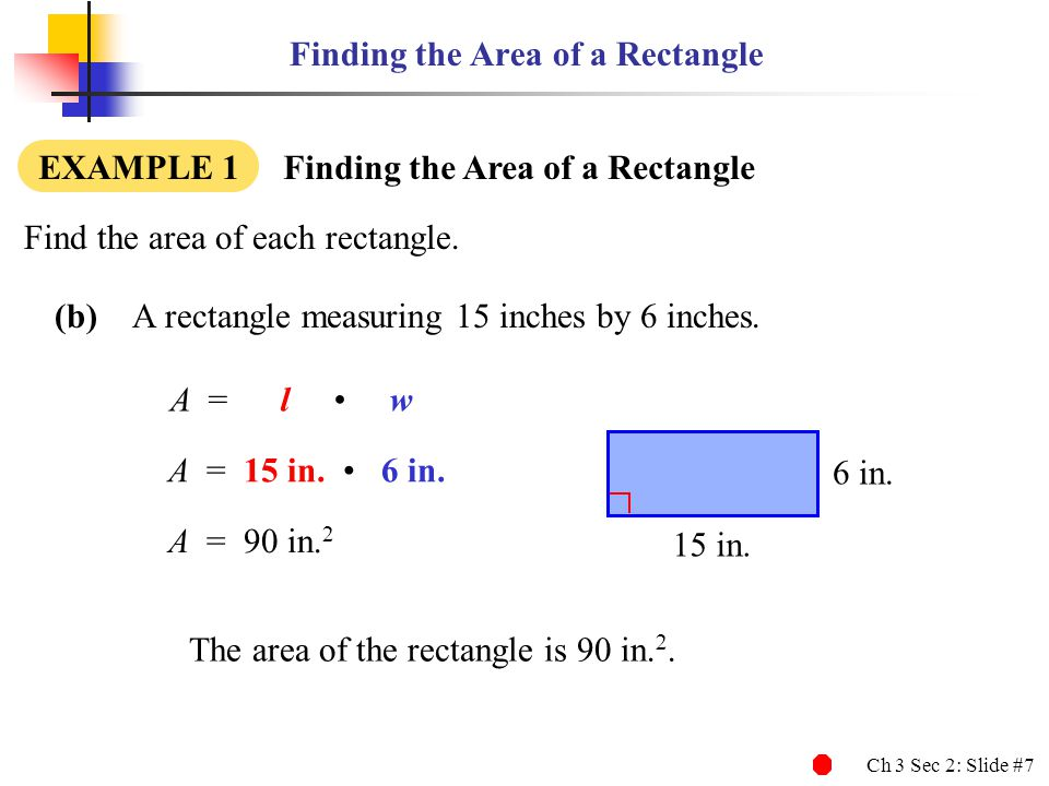 Ch 3 Sec 2: Slide #8 Finding the Length or Width of a Rectangle If the area of a rectangular wall is 112 ft 2 and the length is 14 ft, find the width.