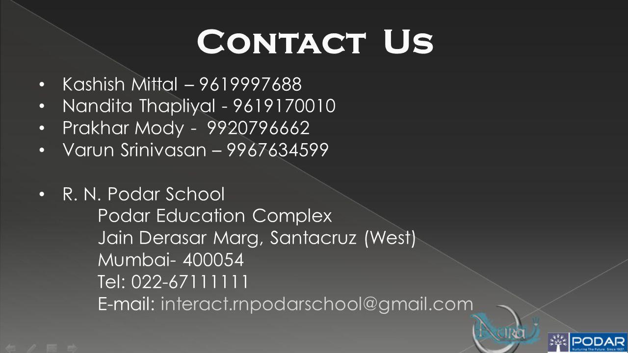 Kashish Mittal – 9619997688 Nandita Thapliyal - 9619170010 Prakhar Mody - 9920796662 Varun Srinivasan – 9967634599 R.