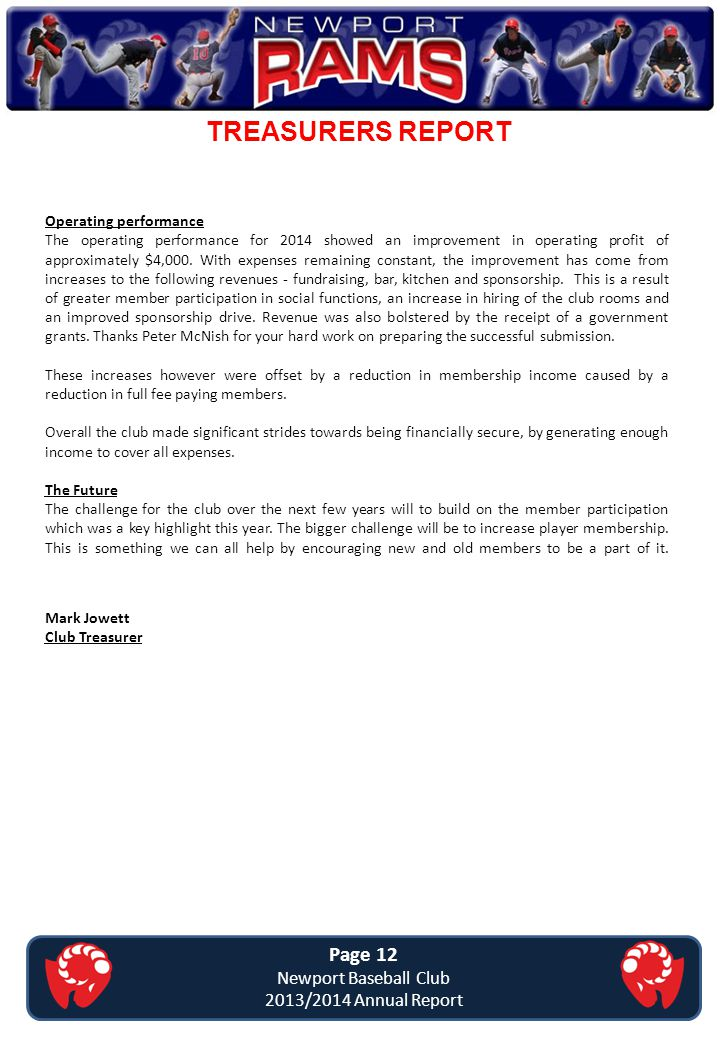 TREASURERS REPORT Page 12 Newport Baseball Club 2013/2014 Annual Report Operating performance The operating performance for 2014 showed an improvement