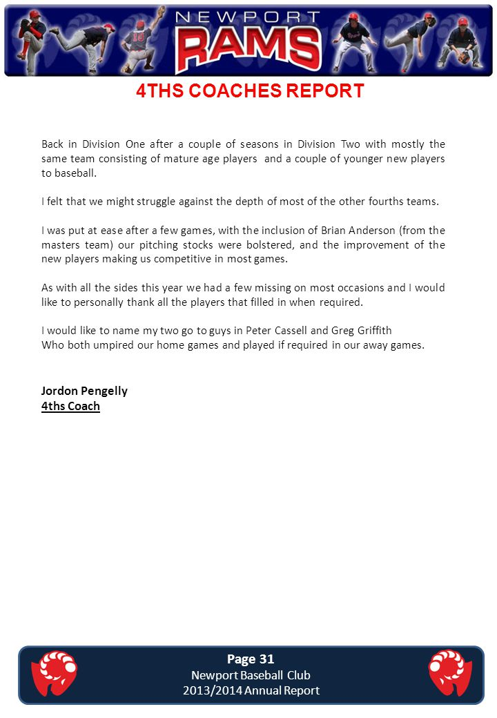 4THS COACHES REPORT Page 31 Newport Baseball Club 2013/2014 Annual Report Back in Division One after a couple of seasons in Division Two with mostly t