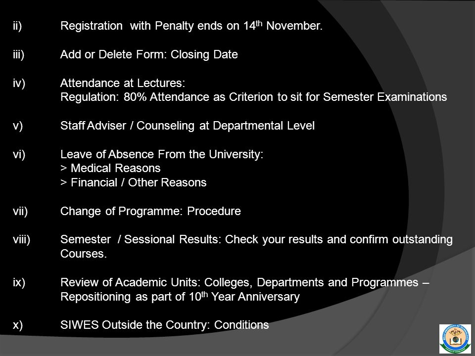 ii) Registration with Penalty ends on 14 th November. iii)Add or Delete Form: Closing Date iv) Attendance at Lectures: Regulation: 80% Attendance as C