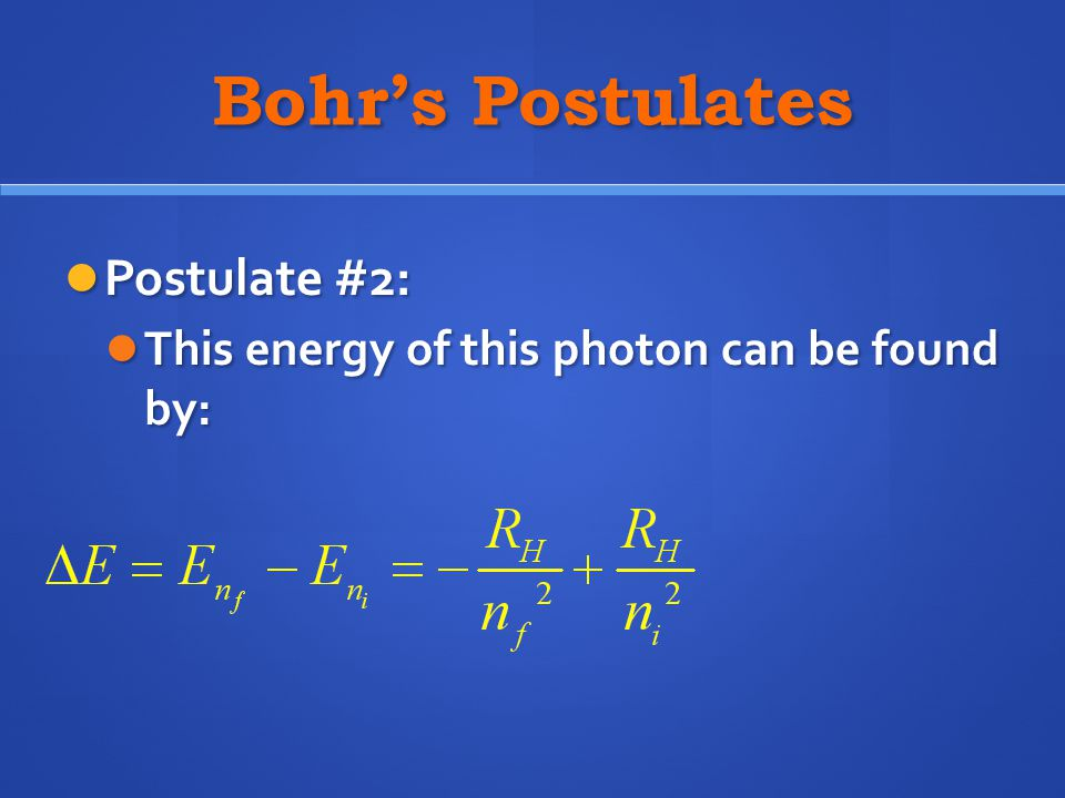 Bohr's Postulates Postulate #2: Postulate #2: This energy of this photon can be found by: This energy of this photon can be found by: