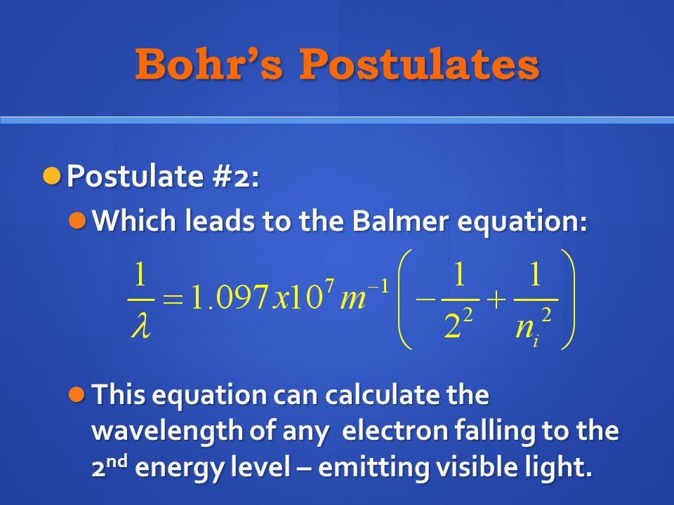 Bohr's Postulates Postulate #2: Postulate #2: Which leads to the Balmer equation: Which leads to the Balmer equation: This equation can calculate the