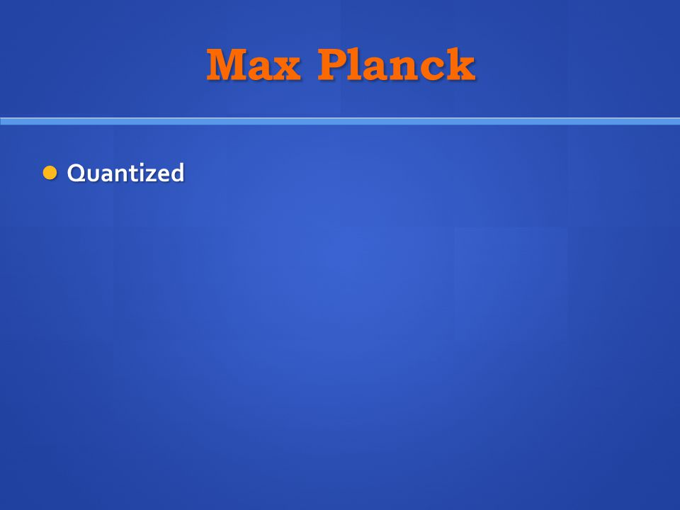 Max Planck Quantized Quantized